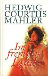 Hedwig Courths Mahler: Im fremden Land