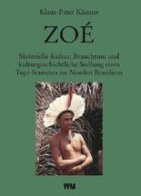 Zoé: Materielle Kultur, Brauchtum und kulturgeschichtliche Stellung eines Tupí-Stammes im Norden Brasiliens (Abhandlungen und Berichte des Staatlichen Museums für Völkerkunde Dresden)