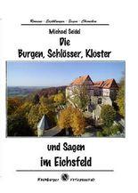 Die Burgen, Schlösser, Klöster und Sagen im Eichsfeld