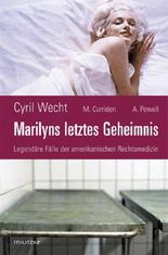 Marilyns letztes Geheimnis oder legendäre Fälle der amerikanischen Rechtsmedizin