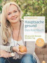 Hauptsache gesund - Das Kochbuch