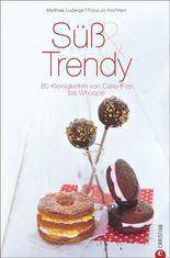 Süß & Trendy - 80 Kleinigkeiten von Cake-Pop bis Whoopie