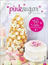 Pink Sugar by Kessy - Einfach süß: 65 Backrezepte für jede Gelegenheit