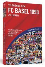 111 Gründe, den FC Basel 1893 zu lieben