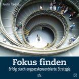 Fokus finden: Erfolg durch engpasskonzentrierte Strategie