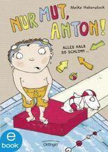 Nur Mut, Anton! Alles halb so schlimm...: Band 2