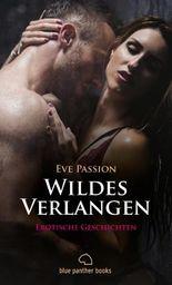 Wildes Verlangen   12 Erotische Geschichten