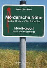 Mörderische Nähe. Sophie Martens - Von Fall zu Fall: MordNordost - Krimis aus Eckernförde