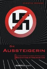 Die Aussteigerin. Autobiografie einer ehemaligen Rechtsextremistin