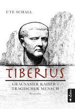 Tiberius. Grausamer Kaiser - tragischer Mensch