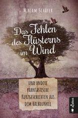Das Fehlen des Flüsterns im Wind … und andere phantastische Kurzgeschichten aus dem Halbdunkel