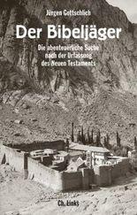 Der Bibeljäger: Die abenteuerliche Suche nach der Urfassung des Neuen Testaments