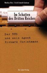 Im Schatten des Dritten Reiches: Der BND und sein Agent Richard Christmann (Politik & Zeitgeschichte)