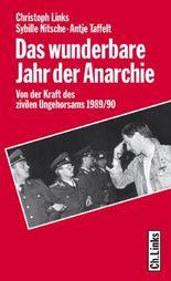 Das wunderbare Jahr der Anarchie: Von der Kraft des zivilen Ungehorsams 1989/90