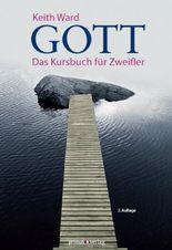 Gott: Das Kursbuch für Zweifler