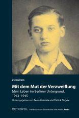 Mit dem Mut der Verzweiflung: Mein Leben im Berliner Untergrund. 1943–1945 (Publikationen der Gedenkstätte Stille Helden)