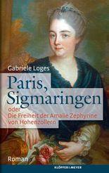 Paris, Sigmaringen oder Die Freiheit der Amalie Zephyrine von Hohenzollern: Roman