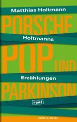Holtmanns Erzählungen: Porsche, Pop und Parkinson