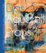 Das Aquarell-Praxis-Buch