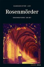 Rosenmörder: Oberbayern Krimi / Russisch Roulette in Oberbayern