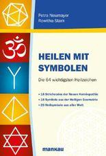 Heilen mit Symbolen: Die 64 wichtigsten Heilzeichen: 18 Strichcodes der Neuen Homöopathie. 18 Symbole aus der Heiligen Geometrie. 28 Heilsymbole aus aller Welt