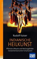 Indianische Heilkunst. Pflanzen, Rituale und Heilungsbilder nordamerikanischer Schamanen