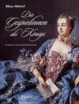 Die Gespielinnen des Königs: Frankreichs berühmteste Mätressen