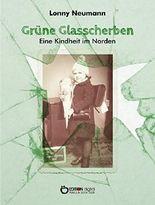 Grüne Glasscherben - Eine Kindheit im Norden: Lebenslinien 1934 - 1952
