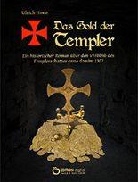 Das Gold der Templer: Ein historischer Roman über den Verbleib des Templerschatzes anno domini 1307