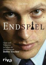 Endspiel: Genie und Wahnsinn im Leben der Schachlegende Bobby Fischer