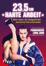 23,5 cm harte Arbeit: Mein Leben als erfolgreichster deutscher Pornodarsteller