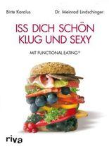 Iss dich schön, klug und sexy: mit Functional Eating