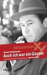 Auch ich war ein Gauner: Die außergewöhnliche Autobiographie von Ganoven-Ede