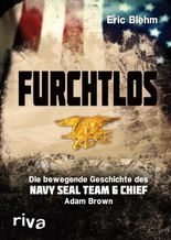 Furchtlos: Die bewegende Geschichte des Navy SEAL Team Six Chief Adam Brown