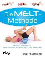 Die MELT-Methode: Massieren Sie Ihre Faszien. Gegen chronische Schmerzen und für mehr Beweglichkeit