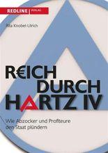 Reich durch Hartz IV: Wie Abzocker und Profiteure den Staat plündern