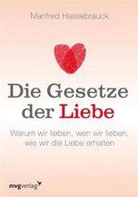 Die Gesetze der Liebe: Warum wir lieben, wen wir lieben, wie wir die Liebe erhalten