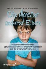 Die Monster anderer Eltern: Von Sandkastenterroristen, Schulhofmonstern und anderen Nervensägen aus der erziehungsfreien Zone
