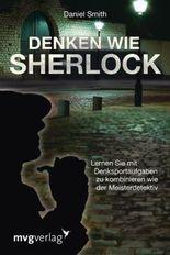 Denken wie Sherlock: Lernen Sie mit Denksportaufgaben zu beobachten und zu kombinieren wie der Meisterdetektiv