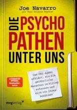 Die Psychopathen unter uns: Der FBI-Agent erklärt, wie Sie gefährliche Menschen im Alltag erkennen und sich vor Ihnen schützen