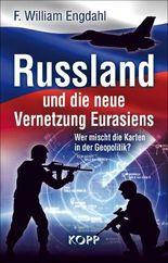 Russland und die neue Vernetzung Eurasiens: Wer mischt die Karten in der Geopolitik?