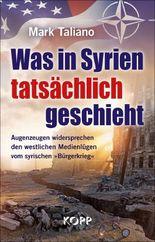 Was in Syrien tatsächlich geschieht: Augenzeugen widersprechen den westlichen Medienlügen vom syrischen »Bürgerkrieg«