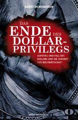 Das Ende des Dollar-Privilegs: Aufstieg und Fall des Dollars und die Zukunft der Weltwirtschaft