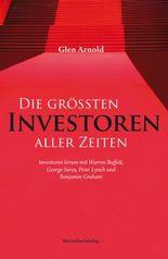 Die gr??ten Investoren aller Zeiten: Investieren lernen mit Warren Buffett, George Soros, Peter Lynch und Benjamin Graham