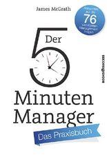 Der 5-Minuten-Manager - Das Praxisbuch: Antworten auf die 76 wichtigsten Management-Fragen