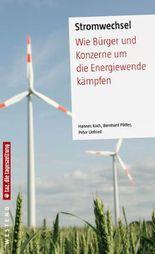 Stromwechsel: Wie Bürger und Konzerne um die Energiewende kämpfen