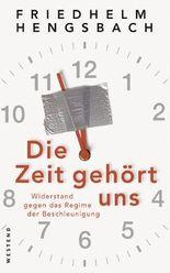 Die Zeit gehört uns: Widerstand gegen das Regime der Beschleunigung