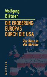 Die Eroberung Europas durch die USA: Zur Krise in der Ukraine