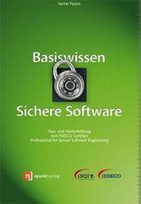 Basiswissen Sichere Software: Aus- und Weiterbildung zum ISSECO Certified Professionell for Secure Software Engineering: Aus- und Weiterbildung zum ISSECO ... Professional for Secure Software Engineering