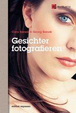 Gesichter fotografieren: Ausdrücke einfangen und inszenieren (Edition Espresso)